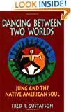 Dancing Between Two Worlds: Jung and the Native American Soul (Jung and Spirituality Series)