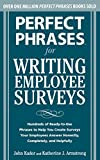 Perfect Phrases for Writing Employee Surveys: Hundreds of Ready-to-Use Phrases to Help You Create Surveys Your Employees Answer Honestly, Complete (Perfect Phrases Series) (0071664017) by Kador, John