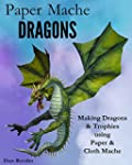 Paper Mache Dragons: Making Dragons &...