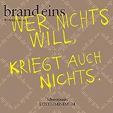 brand eins audio: Luxus/Minimum Hörbuch von  brand eins Gesprochen von: Anna Doubek, Gerhart Hinze