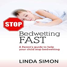 Stop Bedwetting Fast: A Parent's Guide to Help Your Child Stop Bedwetting (       UNABRIDGED) by Linda Simon Narrated by Melanie A. Mason