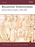 Byzantine Infantryman: Eastern Roman Empire c.900-1204 (Warrior, Band 118)