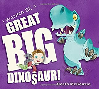 Book Cover: I Wanna Be a Great Big Dinosaur