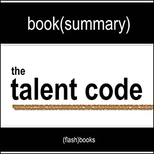 The Talent Code: Greatness Isn't Born. It's Grown. Here's How. by Daniel Coyle - Book Summary Hörbuch
