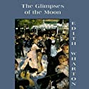 The Glimpses of the Moon (       UNABRIDGED) by Edith Wharton Narrated by Anna Fields