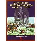 La Tercera Guerra Carlista, 1869-1876 (Spanish Edition)