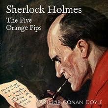 The Five Orange Pips: The Adventures of Sherlock Holmes: Arthur Conan Doyle Collection, Book 14 | Livre audio Auteur(s) : Arthur Conan Doyle Narrateur(s) : Kirsten Ferreri