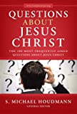 Questions about Jesus Christ: The 100 Most Frequently Asked Questions About Jesus Christ