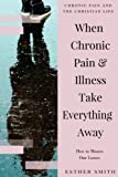 When Chronic Pain & Illness Take Everything Away: How to Mourn Our Losses (Chronic Pain and the Christian Life)