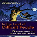 In the Land of Difficult People: 24 Timeless Tales Reveal How to Tame Beasts at Work (       UNABRIDGED) by Terrence Gargiulo, Gini Graham Scott Narrated by Terrence Gargiulo, Gini Graham Scott
