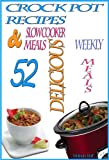 Crock Pot Recipes: 52 Delicious Crock Pot & Slow Cooker Recipes (A Home Life Book)