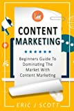 Content Marketing: Beginners Guide To Dominating The Market With Content Marketing (Marketing Domination) (Volume 4)