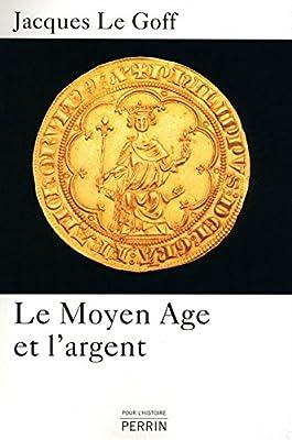 Le Moyen Age et l'argent par Jacques LE GOFF