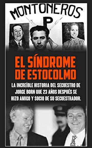 EL SÍNDROME DE ESTOCOLMO: La increíble historia del secuestro de Jorge Born que obtuvo el rescate más alto de la historia moderna  y que 23 años después se  hicieron amigos y socios.