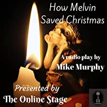 How Melvin Saved Christmas Radio/TV Program Auteur(s) : Mike Murphy Narrateur(s) : John Burlinson, Joseph Tabler, Elizabeth Chambers, David Prickett, Michele Eaton, Ben Lindsey-Clark, K. G. Cross