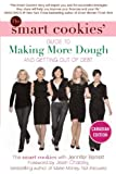 img - for The Smart Cookies' Guide to Making More Dough and Getting Out of Debt: How Five Young Women Got Smart, Formed a Money Group, and Took Control of Their Finances book / textbook / text book