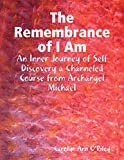 img - for The Remembrance of I Am: An Inner Journey of Self Discovery a Channeled Course from Archangel Michael book / textbook / text book