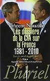 Les dossiers de la CIA sur la France 1981-2010: Dans le secret des présidents **