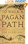 To Walk a Pagan Path: Practical Spiri...