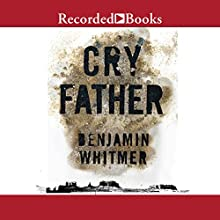 Cry Father (       UNABRIDGED) by Benjamin Whitmer Narrated by T. Ryder Smith