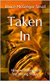 Taken In: How we Internalize the Wrong Things (Helping People Change Book 1)