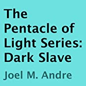 The Pentacle of Light Series, Book 5: Dark Slave | [Joel M. Andre]