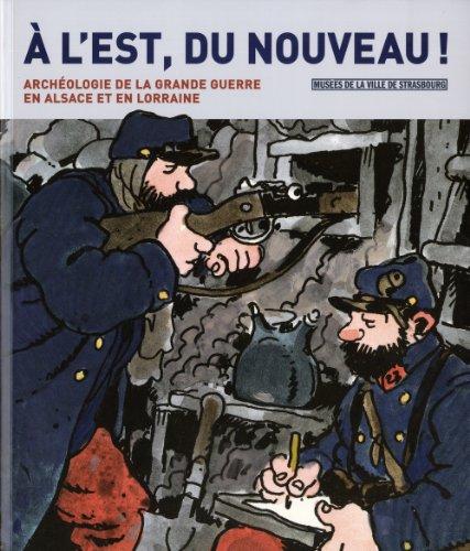 À l'Est, du nouveau ! : archéologie de la Grande guerre en Alsace et en Lorraine