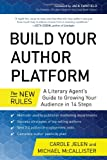 Build Your Author Platform: The New Rules: A Literary Agent's Guide to Growing Your Audience in 14 Steps
