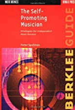The Self Promoting Musician Strategies for Independent Music Success by Peter Spellman