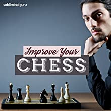 Improve Your Chess: Become a Chess Champion with Subliminal Messages  by Subliminal Guru Narrated by Subliminal Guru