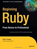 Beginning Ruby: From Novice to Professional (Experts Voice in Open Source)