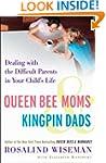 Queen Bee Moms & Kingpin Dads: Dealin...