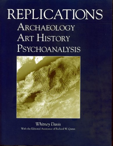 Replications: Archaeology, Art History, Psychoanalysis, by Whitney Davis