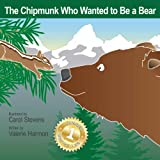 The Chipmunk Who Wanted To Be A Bear (WantsToBe)
