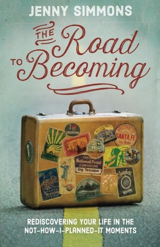 The Road to Becoming: Rediscovering Your Life in the Not-How-I-Planned-It Moments