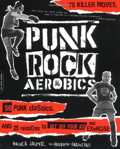 Punk Rock Aerobics: 75 Killer Moves, 50 Punk Classics, And 25 Reasons To Get Off Your Ass And Exercise front-954328