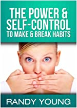 THE POWER & SELF-CONTROL TO MAKE & BREAK HABITS