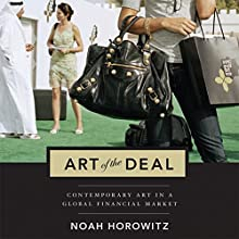 The Art of the Deal: Contemporary Art in a Global Financial Market Audiobook by Noah Horowitz Narrated by Ken Kliban