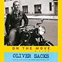 On the Move: A Life (       UNABRIDGED) by Oliver Sacks Narrated by Dan Woren