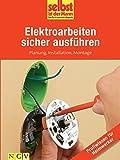 Elektroarbeiten sicher ausf�hren - Profiwissen f�r Heimwerker: Planung, Installation, Montage