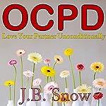 OCPD: Love Your Partner Unconditionally: Transcend Mediocrity, Book 173 | J.B. Snow