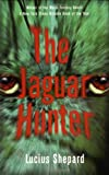 THE JAGUAR HUNTER (1568581866) by Shepard, Lucius [foreword by Michael Bishop] [cover by Scott Idleman]