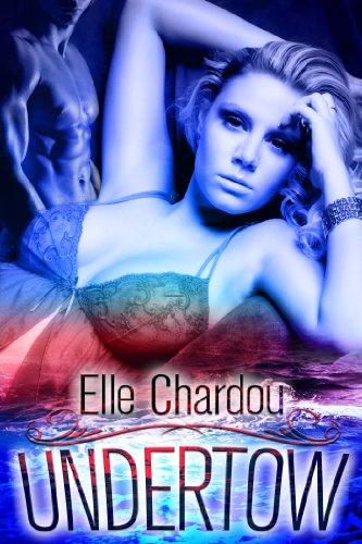 4.8 Stars on 12 Straight Rave Reviews for Undertow by Elle Chardou – Contemporary Women's Fiction … Just 99 cents on Kindle!