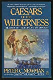 Caesars of the Wilderness: Company of Adventurers (0140114564) by Newman, Peter C.