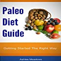 Paleo Diet Guide: Getting Started on a Healthy Low Fat Way to Weight Loss (       UNABRIDGED) by Ashlee Meadows Narrated by Caroline Miller
