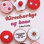 Kirsebærkys og kaos (Chokoladesøstre 1) | Cathy Cassidy