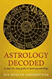 img - for Astrology Decoded: a step by step guide to learning astrology by Farebrother. Sue Merlyn ( 2013 ) Paperback book / textbook / text book