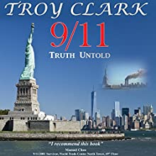 9/11 Truth Untold: Epic Findings, Heroes, and Miracles of All 9/11 Events Audiobook by Troy Clark Narrated by Dr. Troy Clark