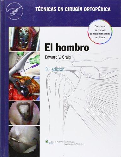 Tecnicas en cirugia ortopedica. El hombro (Tecnicas En Cirugia Ortopedica/ Techniques in Orthopaedic Surgery)  [Craig MD, Edward V] (Tapa Dura)
