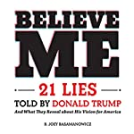 Believe Me: 21 Lies Told by Donald Trump and What They Reveal About His Vision for America | B. Joey Basamanowicz